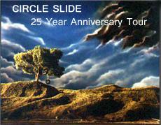Circle Slide * Silver Anniversary Tour 2015